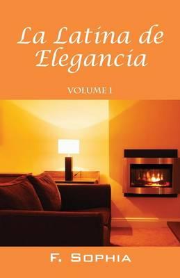 La Latina de Elegancia: Volume 1 (Paperback)