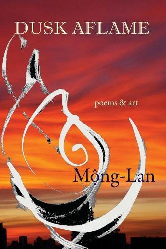Dusk Aflame: Poems & Art (Paperback)