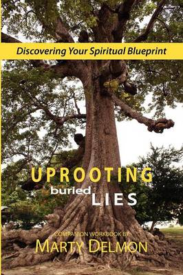 Uprooting Buried Lies: Discovering Your Spiritual Blueprint (Paperback)
