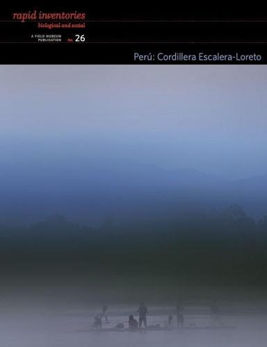 Peru: Cordillera EscaleraLoreto - Rapid Biological and Social Inventories: 26 (Paperback)