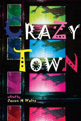 Crazy Town: A Dark Anthology of Fantastical Crime Noir - Rogue Blades Presents 6 (Paperback)