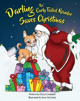 Darling the Curly Tailed Reindoe Saves Christmas: The Continuing Adventures of Darling the Curly Tailed Reindoe (Hardback)