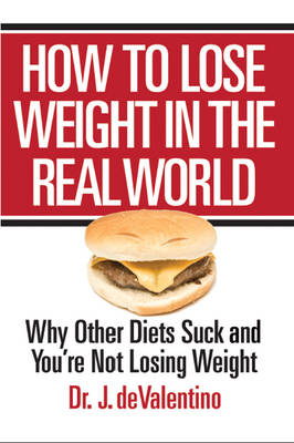 How to Lose Weight in the Real World: Why Other Diets Suck and You're Not Losing Weight (Paperback)
