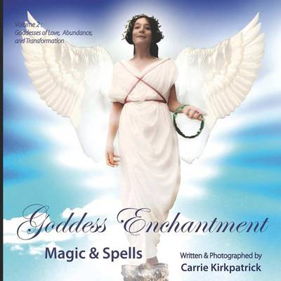 Goddess Enchantment, Magic and Spells Volume 2: Goddesses Love, Abundance and Transformation (Paperback)
