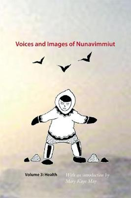 Voices and Images of Nunavimmiut, Volume 3: Health - Voices and Images of Nunavimmiut (Hardback)