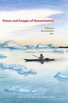Voices and Images of Nunavimmiut, Volume 5: Environment, Part I: Renewable Resources and Wildlife Protection - Voices and Images of Nunavimmiut (Hardback)