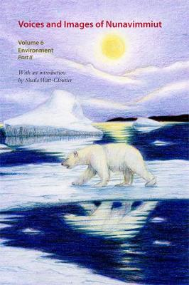 Voices and Images of Nunavimmiut, Volume 6: Environment, Part II: Contaminants, Land Use and Climate Change - Voices and Images of Nunavimmiut (Hardback)