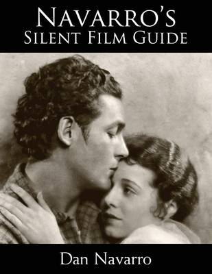 Navarro's Silent Film Guide: A Comprehensive Look at American Silent Cinema (Paperback)