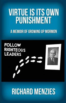 Virtue Is Its Own Punishment: A Memoir of Growing Up Mormon (Paperback)