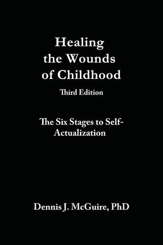 Healing the Wounds of Childhood, 3rd Edition: The Six Stages to Self-Actualization (Paperback)