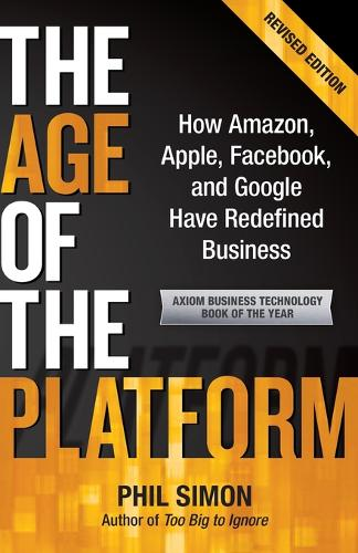 The Age of the Platform: How Amazon, Apple, Facebook, and Google Have Redefined Business (Paperback)