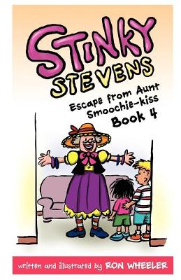 Stinky Stevens: Escape from Aunt Smoochie-Kiss (Book 4) - Stinky Stevens (Paperback)