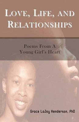 Love, Life and Relationships: Poems from a Young Girl's Heart (Paperback)