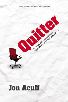 Quitter: Closing the Gap Between Your Day Job and Your Dream Job (Hardback)
