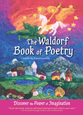 The Waldorf Book of Poetry: Discover the Power of Imagination (Paperback)