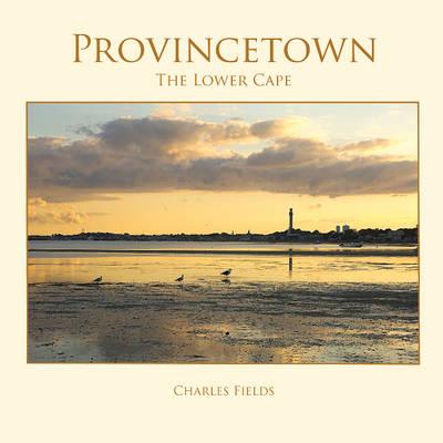 Provincetown, Truro, Wellfleet - The Lower Cape (Hardback)