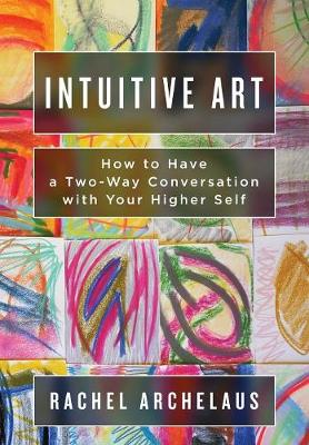 Intuitive Art: How to Have a Two-Way Conversation with Your Higher Self (Paperback)