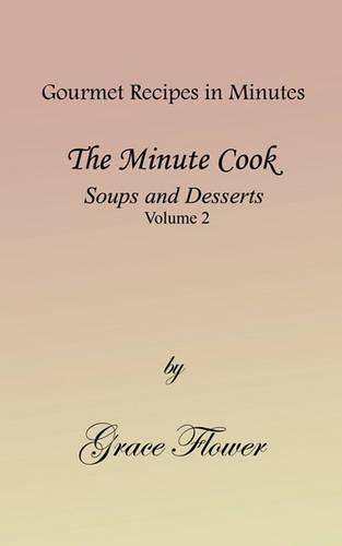The Minute Cook - Soups and Desserts Volume 2 (Paperback)