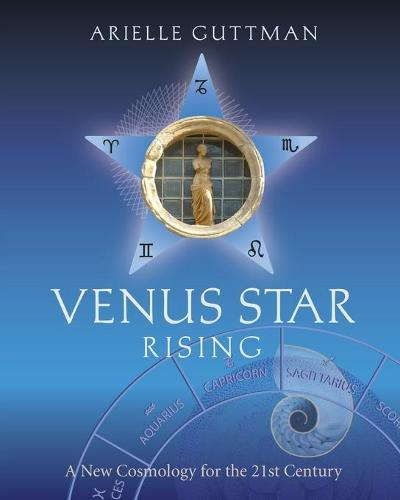 Venus Star Rising: A New Cosmology for the 21st Century (Paperback)