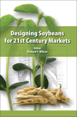 Designing Soybeans for 21st Century Markets (Hardback)