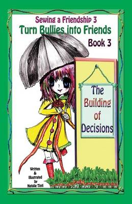 Sewing a Friendship 3. Turn Bullies Into Friends. the Building of Decisions (Paperback)