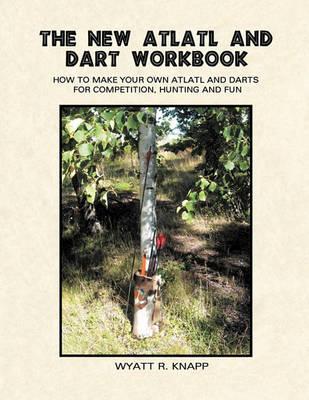 The New Atlatl and Dart Workbook (Paperback)
