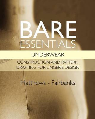 Bare Essentials: Underwear - Construction and Pattern Drafting for Lingerie Design (Paperback)