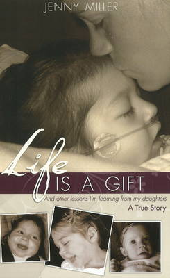 Life is a Gift: & Other Lessons I'm Learning from My Daughters - A True Story (Paperback)