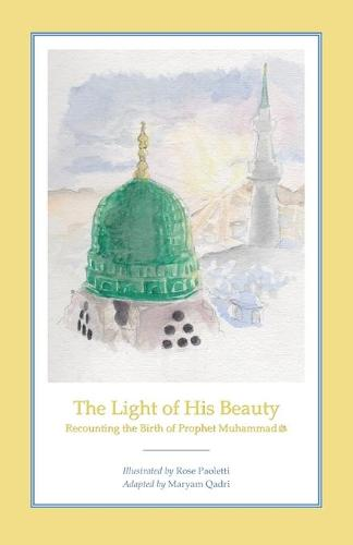 The Light of His Beauty: Recounting the Birth of Prophet Muhammad (Paperback)