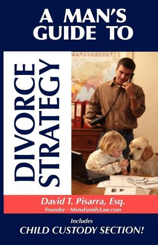 A Man's Guide to Divorce Strategy (Paperback)