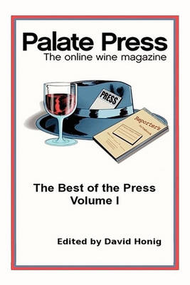 Palate Press: The Online Wine Magazine: The Best of the First Year (Paperback)