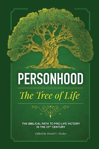 Personhood the Tree of Life: The Biblical Path to Pro-Life Victory in the 21st Century (Paperback)