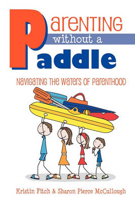 Parenting Without a Paddle - Navigating the Waters of Parenthood (Paperback)