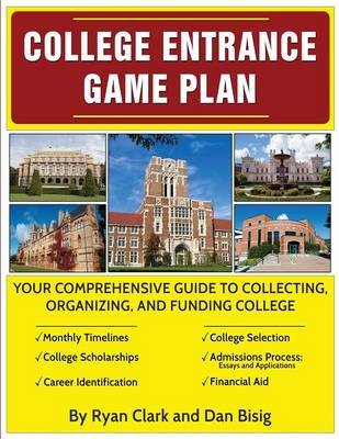 College Entrance Game Plan: Your Comprehensive Guide To Collecting, Organizing, and Funding College (Paperback)