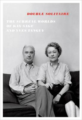 Double Solitaire - the Surreal Worlds of Kay Sage and Yves Tanguy. (Paperback)