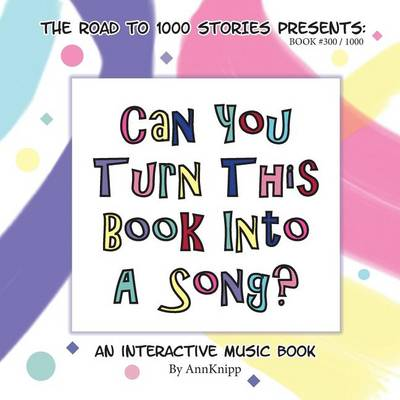 Can You Turn This Book Into a Song?: An Interactive Music Book - Road to 1000 Stories 300 (Paperback)