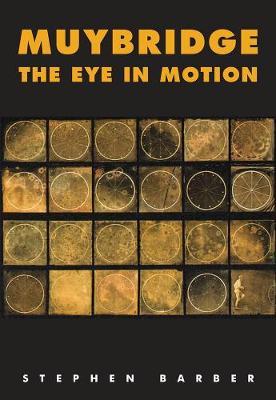 Muybridge - The Eye in Motion - Tracing Cinema's Origins (Hardback)