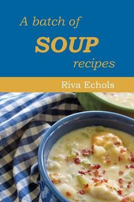 A Batch of Soup Recipes (Paperback)