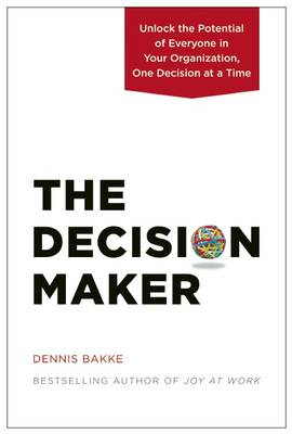 The Decision Maker: Unlock the Potential of Everyone in Your Organization, One Decision at a Time (Hardback)