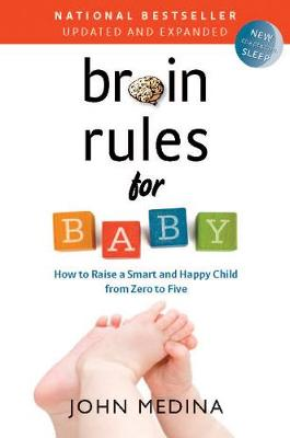 Brain Rules for Baby (Updated and Expanded): How to Raise a Smart and Happy Child from Zero to Five (Paperback)