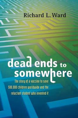 Dead Ends to Somewhere: The Story of a Vaccine to Save 500,000 Children Worldwide and the Reluctant Student Who Invented It (Paperback)