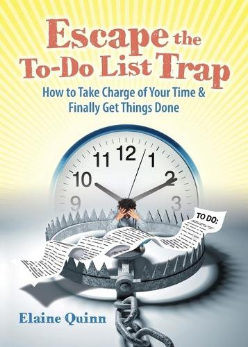 Escape the To-Do List Trap: How to Take Charge of Your Time and Finally Get Things Done (Paperback)