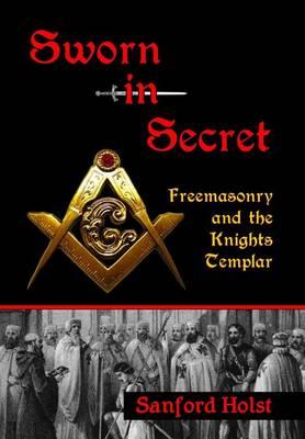 Sworn in Secret: Freemasonry and the Knights Templar (Hardback)