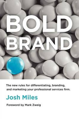 Bold Brand: The New Rules for Differentiating, Branding, and Marketing Your Professional Services Firm (Paperback)