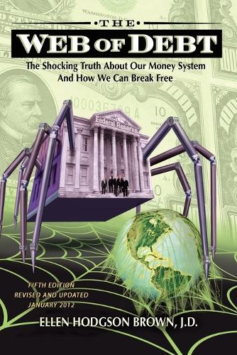 Web of Debt: The Shocking Truth About Our Money System and How We Can Break Free (Paperback)
