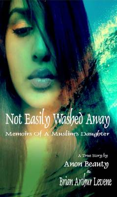 Not Easily Washed Away: Memoirs of a Muslim's Daughter (Paperback)