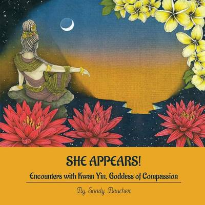She Appears! Encounters with Kwan Yin, Goddess of Compassion (Paperback)