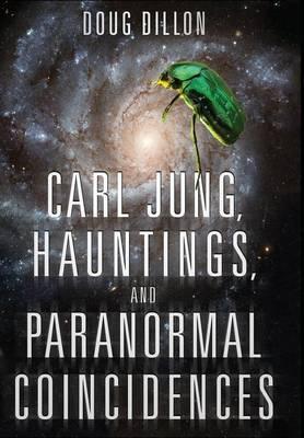Carl Jung, Hauntings, and Paranormal Coincidences (Hardback)