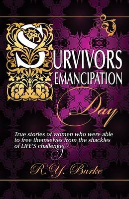 Survivors Emancipation Day: True Stories of Women Who Were Able to Free Themselves from the Shackles of Life's Challenges (Paperback)