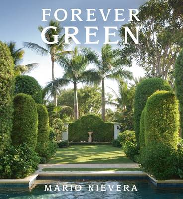 Forever Green: A Landscape Architect's Innovative Gardens Offer Environments to Love & Delight (Hardback)